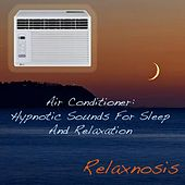 Air Conditioner: Hypnotic Sounds For Sleep And Relaxation by Relaxnosis