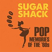 Sugar Shack: Pop Memories Of The '60s by Various Artists