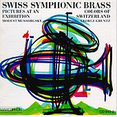 Mussorgsky: Pictures at an Exhibition & Gruntz: Colors Of Switzerland by Swiss Symphonic Brass
