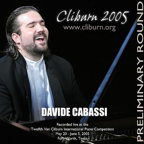 Play & Download 2005 Van Cliburn International Piano Competition Preliminary Round by Davide Cabassi | Napster