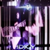 I D K Y by Hangar 18