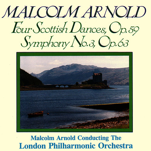MALCOLM ARNOLD: Four Scottish Dances- Symphony No. 3 by London Philharmonic Orchestra