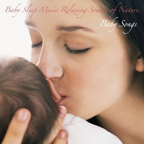 Baby Sleep Music Relaxing Sounds of Nature: For Sleep, Relaxation, and Meditation by Baby Songs