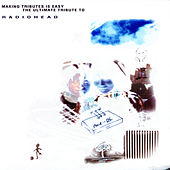 Play & Download Making Tributes Is Easy: The Ultimate Tribute To Radiohead by Various Artists | Napster