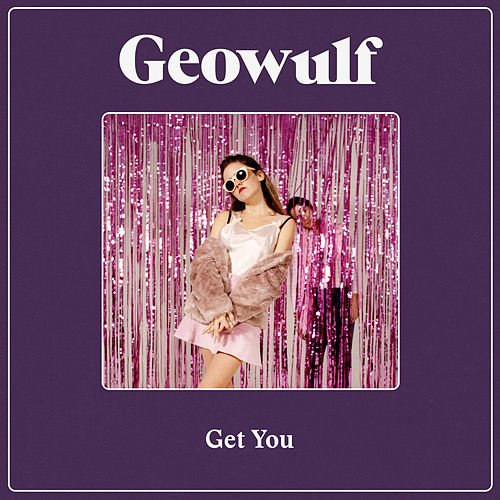 Get You by Geowulf