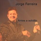 Antes a Solidao by Jorge Ferreira