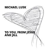 To You, from Jesus and Jill by Michael Lusk