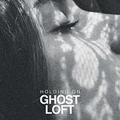 Holding On by Ghost Loft
