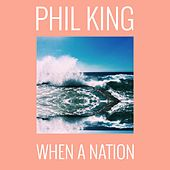 When a Nation by Phil  King