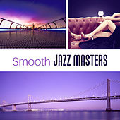 Smooth Jazz Masters – Relaxing Jazz, Jazz Lounge, Best Instrumental Music, Chilled Songs by Chilled Jazz Masters