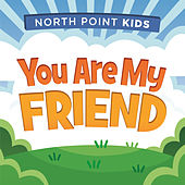 You Are My Friend by North Point Kids