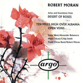 Robert Moran: Desert of Roses; Open Veins; Ten Miles High Over Albania by Various Artists