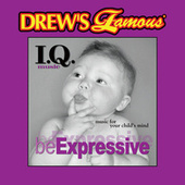 Drew's Famous I.Q. Music For Your Child's Mind: Be Expressive by The Hit Crew(1)