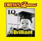 Drew's Famous I.Q. Music For Your Child's Mind: Be Brilliant by The Hit Crew(1)