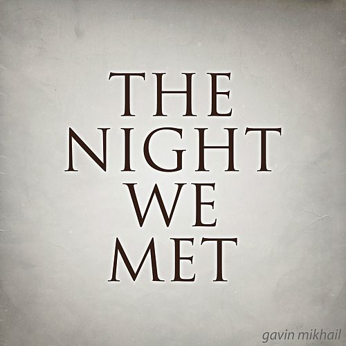 The Night We Met by Gavin Mikhail