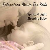 Relaxation Music For Kids - Nature Soothing Calm Meditative Music for Spiritual Light Sleeping Baby and Biofeedback Training by Various Artists
