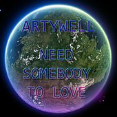Need Somebody to Love by Artywell