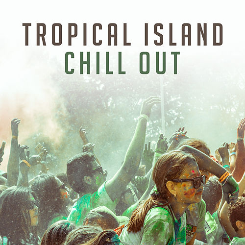 Tropical Island Chill Out – Summer Music, Beach House, Tropical Island Sounds, Relaxing Waves by Top 40