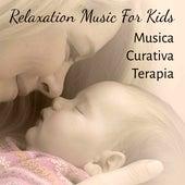 Relaxation Music For Kids - Musica Curativa Terapia Strumentale per Ninna Nanna Bambini con Suoni New Age della Natura by Various Artists