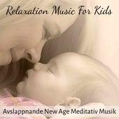 Relaxation Music For Kids - Avslappnande New Age Meditativ Musik för Vaggvisor Skyddsängel Lucida Drömmar och Minska Ångest by Various Artists