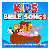 Kids Bible Songs – The Top 40 Favourite Sunday School Songs – The Best Children's Music, Christian Worship Songs & Hymns by Various Artists