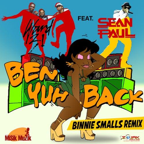 Ben Yuh Back (feat. Sean Paul) [Binnie Smalls Remix] - Single by Ward 21