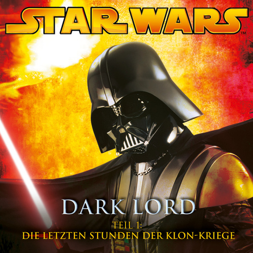 Dark Lord - Teil 1: Die letzten Stunden der Klon-Kriege von Star Wars
