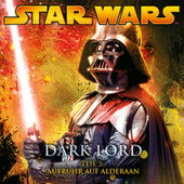 Dark Lord - Teil 3: Aufruhr auf Alderaan von Star Wars