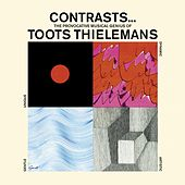 Contrasts... The Provocative Musical Genius of Toots Thielemans. Guitar and Strings... And Things by Toots Thielemans