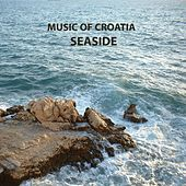 Music of Croatia: Seaside by Various Artists