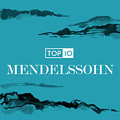 Mendelssohn - Top 10 by Various Artists