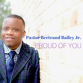 Proud of You by Bertrand Bailey Jr.
