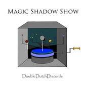 Magic Shadow Show by Double Dutch Discords