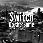 Do the Same by Switch