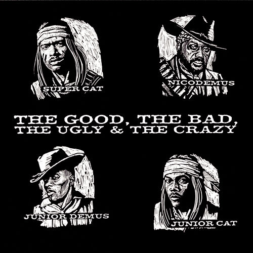 The Good, The Bad, The Ugly & The Crazy von Super Cat