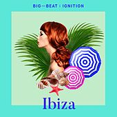 Big Beat Ignition: Ibiza by Various Artists