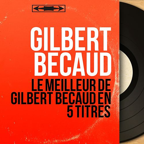 Le meilleur de Gilbert Bécaud en 5 titres de Gilbert Becaud