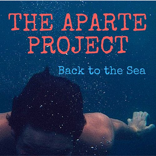 Back to the Sea by The Aparte Project