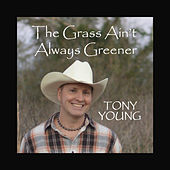 The Grass Ain't Always Greener by Tony Young