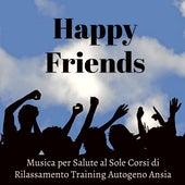 Happy Friends - Musica New Age della Natura per Salute al Sole Corsi di Rilassamento Training Autogeno Ansia con Suoni della Natura Strumentali Rilassanti by Pet Music World