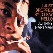 Play & Download I Just Dropped By To Say Hello by Johnny Hartman | Napster