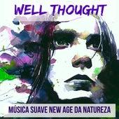 Well Thought - Música Suave New Age da Natureza para Benefícios da Meditação Relaxamento Profundo Bom Sono com Sons Instrumentais Bianurais Espirituais by Tranquil Music Sound of Nature