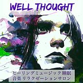 Well Thought - ヒーリングミュージック 睡眠 音楽 リラクゼーションサロン by Tranquil Music Sound of Nature