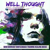 Well Thought - Mind Workout Biofeedback Training Healing Music Best Meditation Deep Sleep Positive Energy with New Age Nature Relaxing Sounds by Tranquil Music Sound of Nature