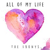 All Of My Life by The Ebonys
