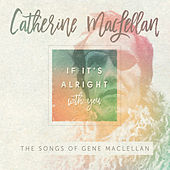 If It's Alright With You - The Songs of Gene MacLellan by Catherine MacLellan