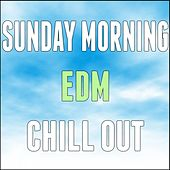 Sunday Morning EDM Chill Out by Various Artists