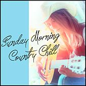Sunday Morning Country Chill by Various Artists
