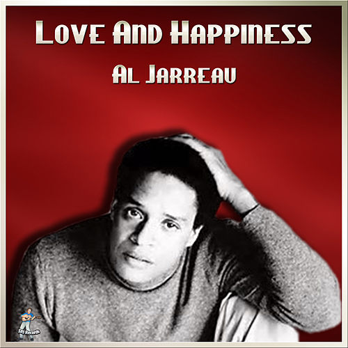 Love And Happiness by Al Jarreau
