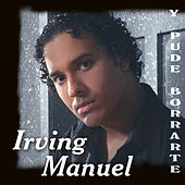 Play & Download Y Pude Borrarte by Irving Manuel | Napster
